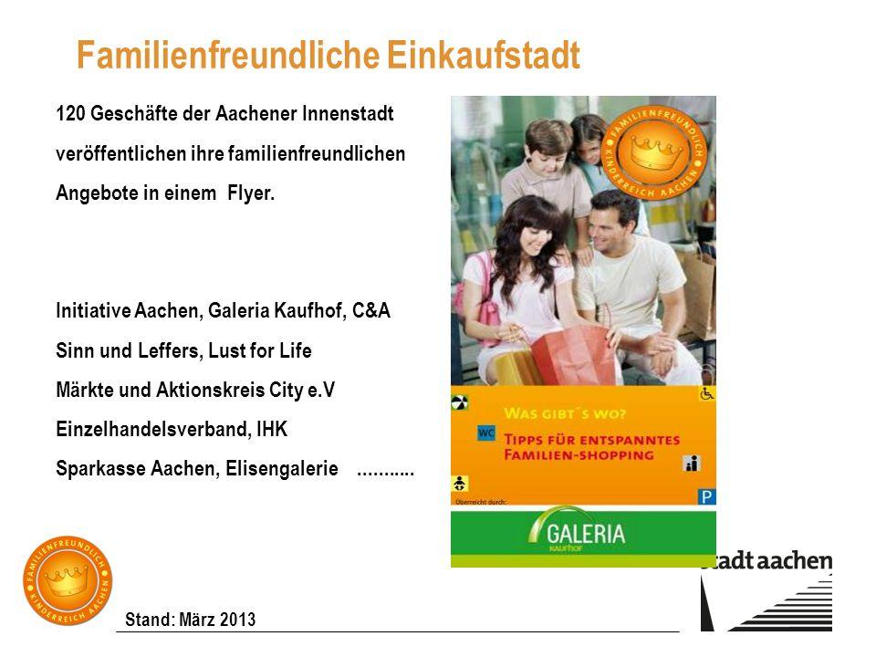 Stand: März 2013 Familienfreundliche Einkaufstadt 120 Geschäfte der Aachener Innenstadt veröffentlichen ihre familienfreundlichen Angebote in einem Fl