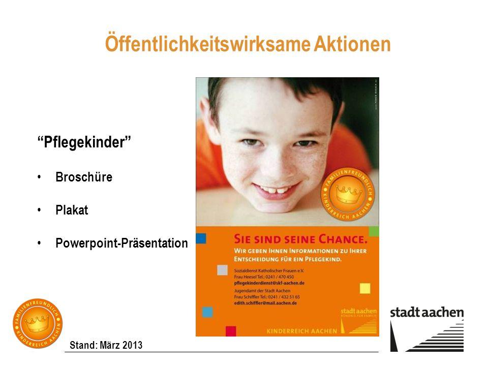 Stand: März 2013 Öffentlichkeitswirksame Aktionen Pflegekinder Broschüre Plakat Powerpoint-Präsentation