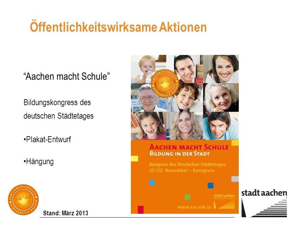 Stand: März 2013 Aachen macht Schule Bildungskongress des deutschen Städtetages Plakat-Entwurf Hängung Öffentlichkeitswirksame Aktionen