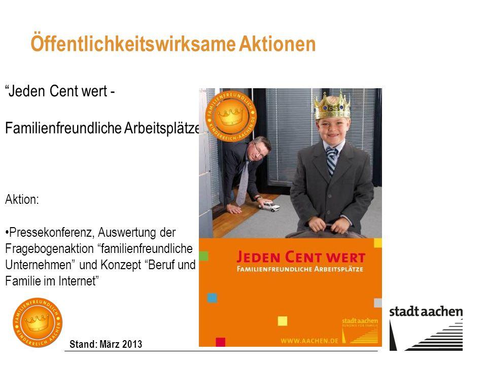 Stand: März 2013 Jeden Cent wert - Familienfreundliche Arbeitsplätze! Aktion: Pressekonferenz, Auswertung der Fragebogenaktion familienfreundliche Unt