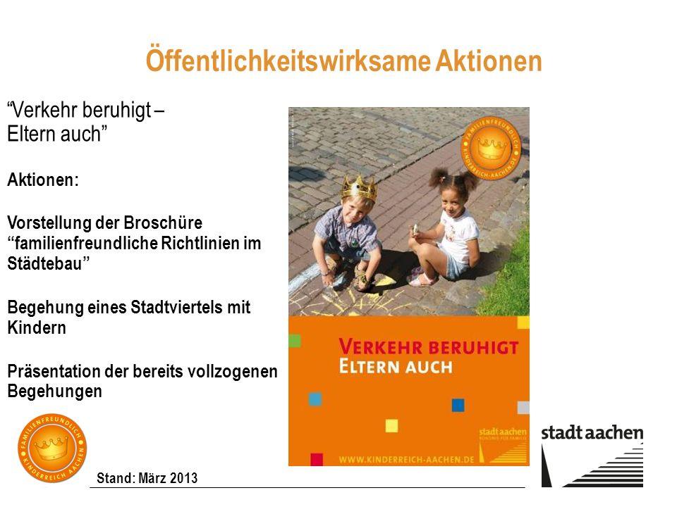Stand: März 2013 Verkehr beruhigt – Eltern auch Aktionen: Vorstellung der Broschüre familienfreundliche Richtlinien im Städtebau Begehung eines Stadtv