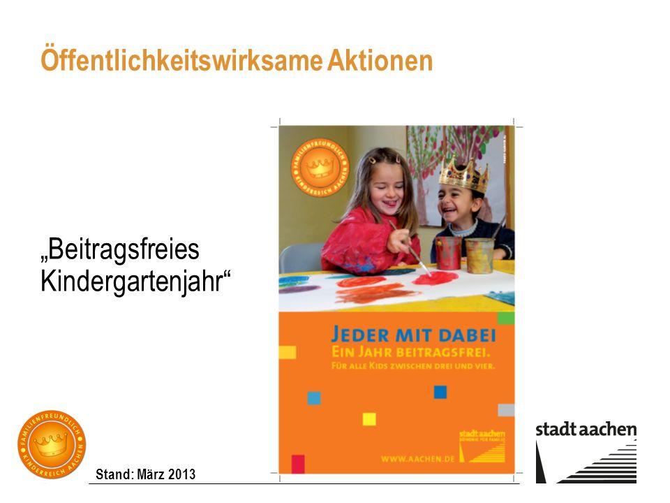 Stand: März 2013 Beitragsfreies Kindergartenjahr Öffentlichkeitswirksame Aktionen
