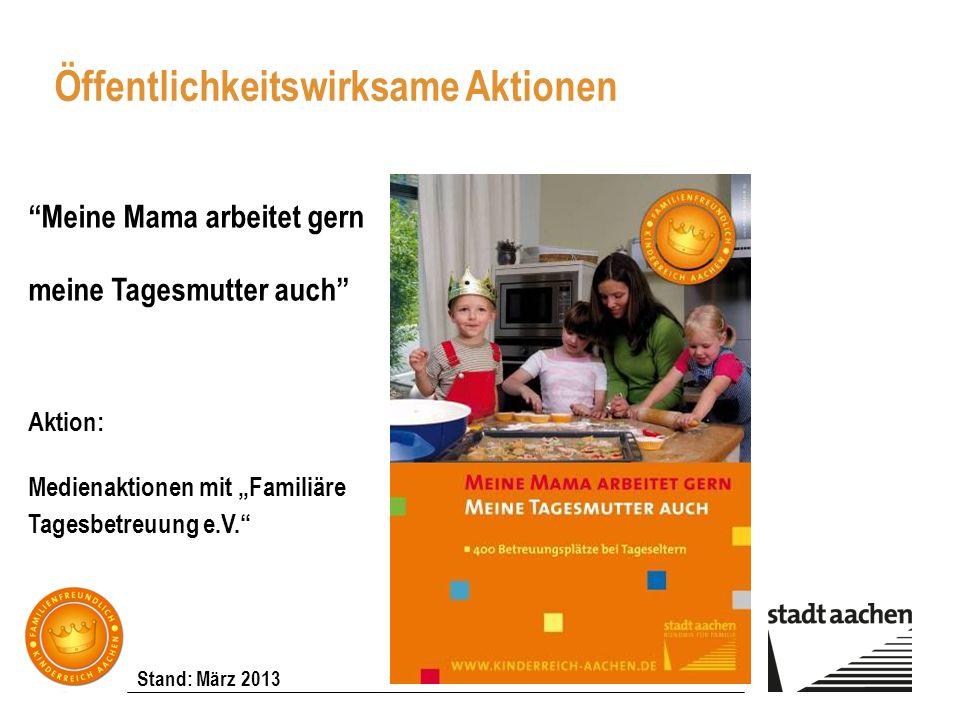 Stand: März 2013 Meine Mama arbeitet gern meine Tagesmutter auch Aktion: Medienaktionen mit Familiäre Tagesbetreuung e.V. Öffentlichkeitswirksame Akti