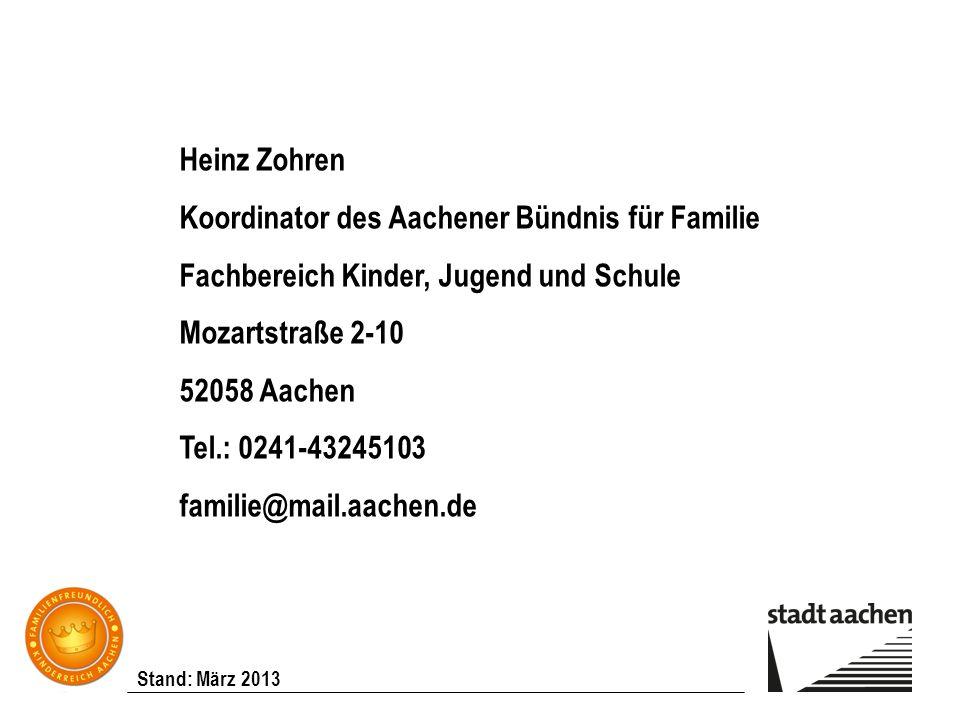 Stand: März 2013 Heinz Zohren Koordinator des Aachener Bündnis für Familie Fachbereich Kinder, Jugend und Schule Mozartstraße 2-10 52058 Aachen Tel.: