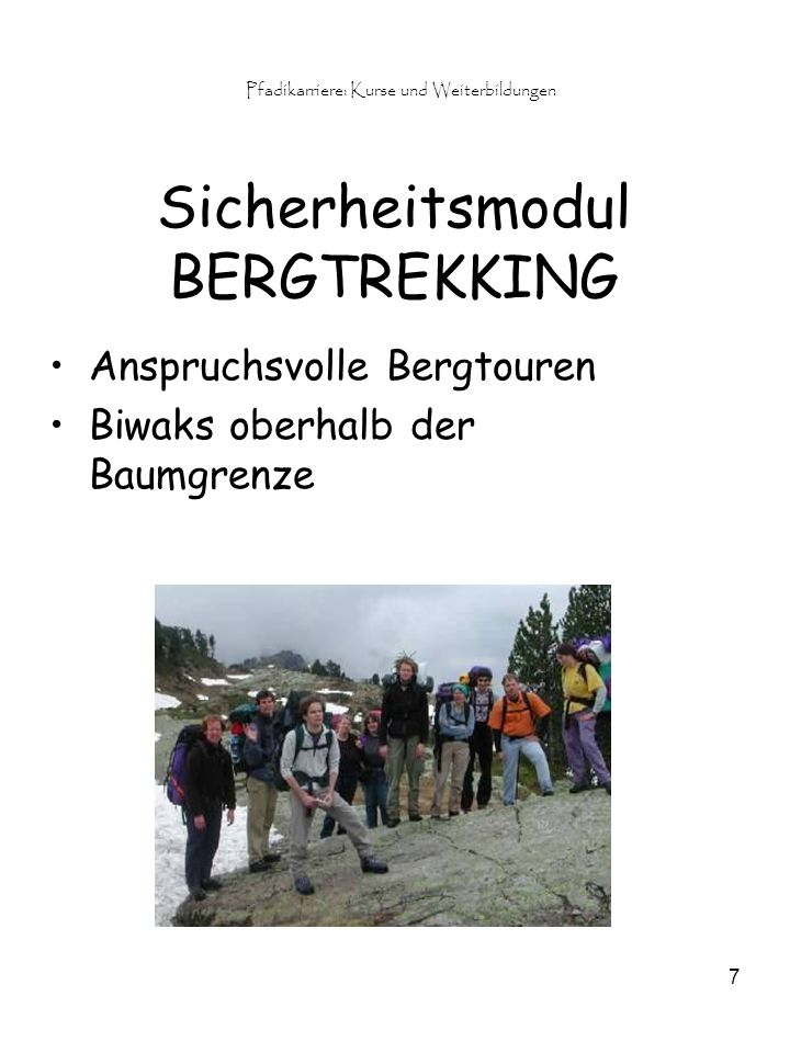 Pfadikarriere: Kurse und Weiterbildungen 7 Sicherheitsmodul BERGTREKKING Anspruchsvolle Bergtouren Biwaks oberhalb der Baumgrenze