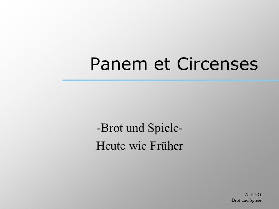 Anton G. -Brot und Spiele- Panem et Circenses -Brot und Spiele- Heute wie Früher