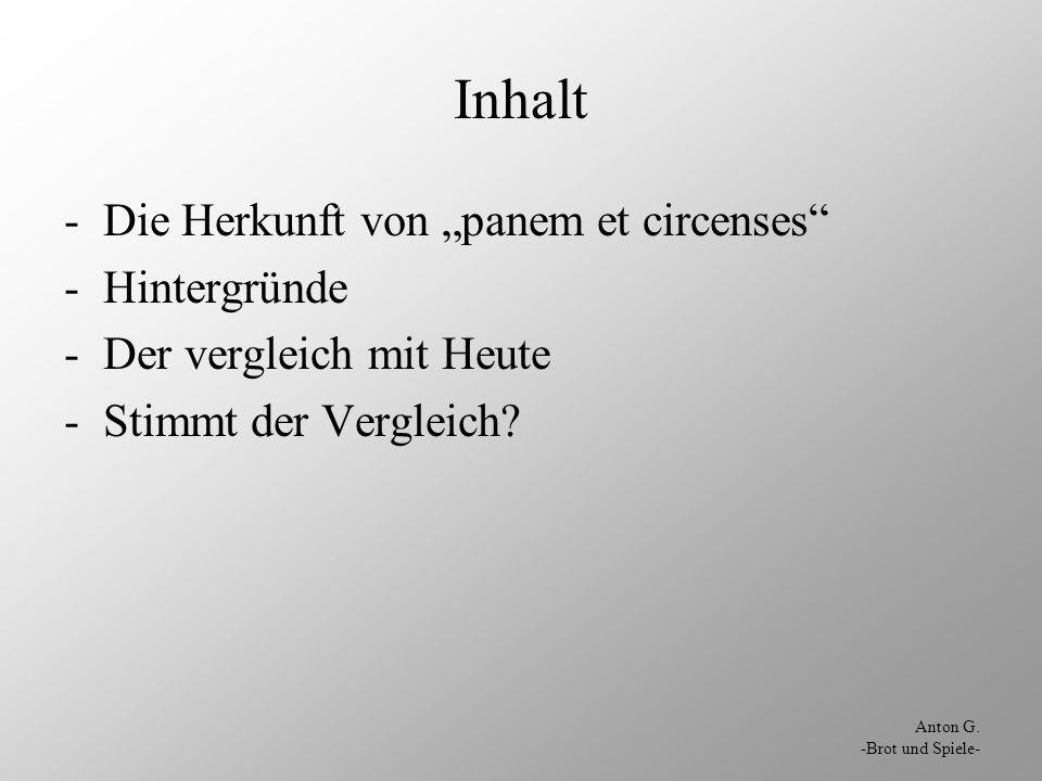 Anton G. -Brot und Spiele- Inhalt -Die Herkunft von panem et circenses -Hintergründe -Der vergleich mit Heute -Stimmt der Vergleich?