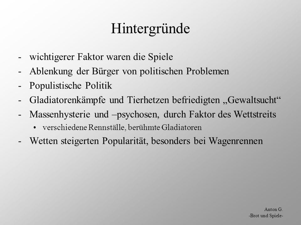 Anton G. -Brot und Spiele- Hintergründe -wichtigerer Faktor waren die Spiele -Ablenkung der Bürger von politischen Problemen -Populistische Politik -G