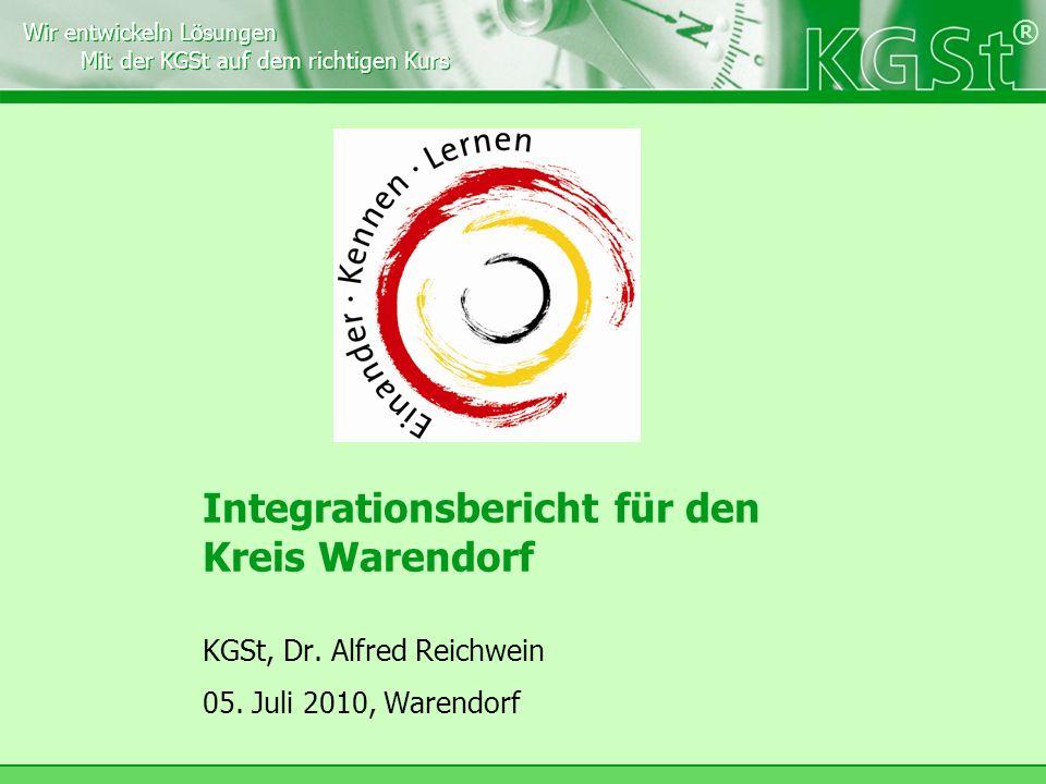 Wir entwickeln Lösungen Mit der KGSt auf dem richtigen Kurs Wir entwickeln Lösungen Mit der KGSt auf dem richtigen Kurs ® Integrationsbericht für den Kreis Warendorf KGSt, Dr.