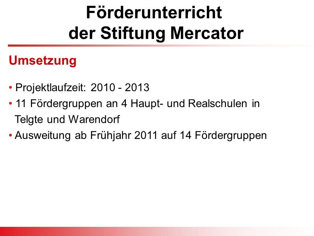 Förderunterricht der Stiftung Mercator Projektlaufzeit: 2010 - 2013 11 Fördergruppen an 4 Haupt- und Realschulen in Telgte und Warendorf Ausweitung ab Frühjahr 2011 auf 14 Fördergruppen Umsetzung