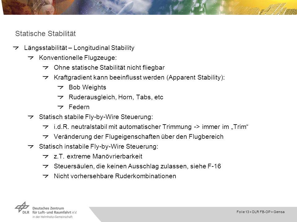 Folie 13 > DLR FB-OP > Gemsa Statische Stabilität Längsstabilität – Longitudinal Stability Konventionelle Flugzeuge: Ohne statische Stabilität nicht f