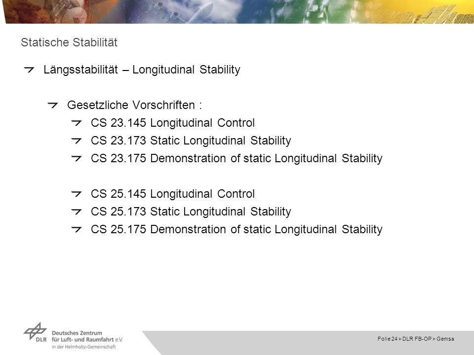 Folie 24 > DLR FB-OP > Gemsa Statische Stabilität Längsstabilität – Longitudinal Stability Gesetzliche Vorschriften : CS 23.145 Longitudinal Control C