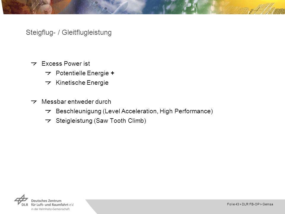 Folie 43 > DLR FB-OP > Gemsa Steigflug- / Gleitflugleistung Excess Power ist Potentielle Energie + Kinetische Energie Messbar entweder durch Beschleun