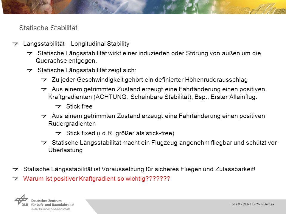 Folie 9 > DLR FB-OP > Gemsa Statische Stabilität Längsstabilität – Longitudinal Stability Statische Längsstabilität wirkt einer induzierten oder Störu
