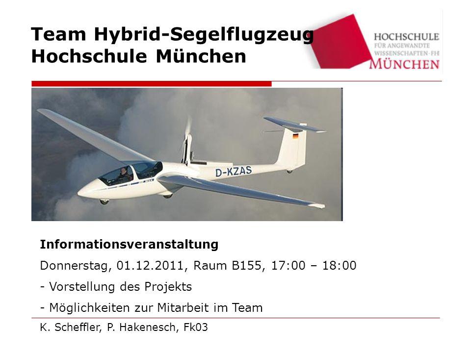 Team Hybrid-Segelflugzeug Hochschule München Informationsveranstaltung Donnerstag, 01.12.2011, Raum B155, 17:00 – 18:00 - Vorstellung des Projekts - Möglichkeiten zur Mitarbeit im Team K.
