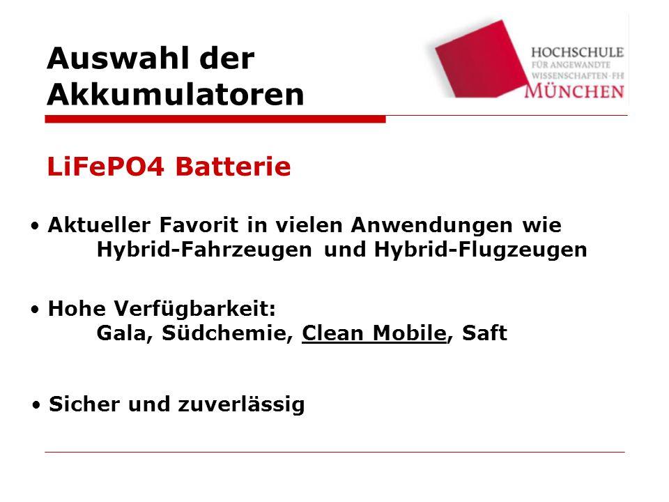 LiFePO4 Batterie Aktueller Favorit in vielen Anwendungen wie Hybrid-Fahrzeugen und Hybrid-Flugzeugen Hohe Verfügbarkeit: Gala, Südchemie, Clean Mobile, Saft Sicher und zuverlässig Auswahl der Akkumulatoren