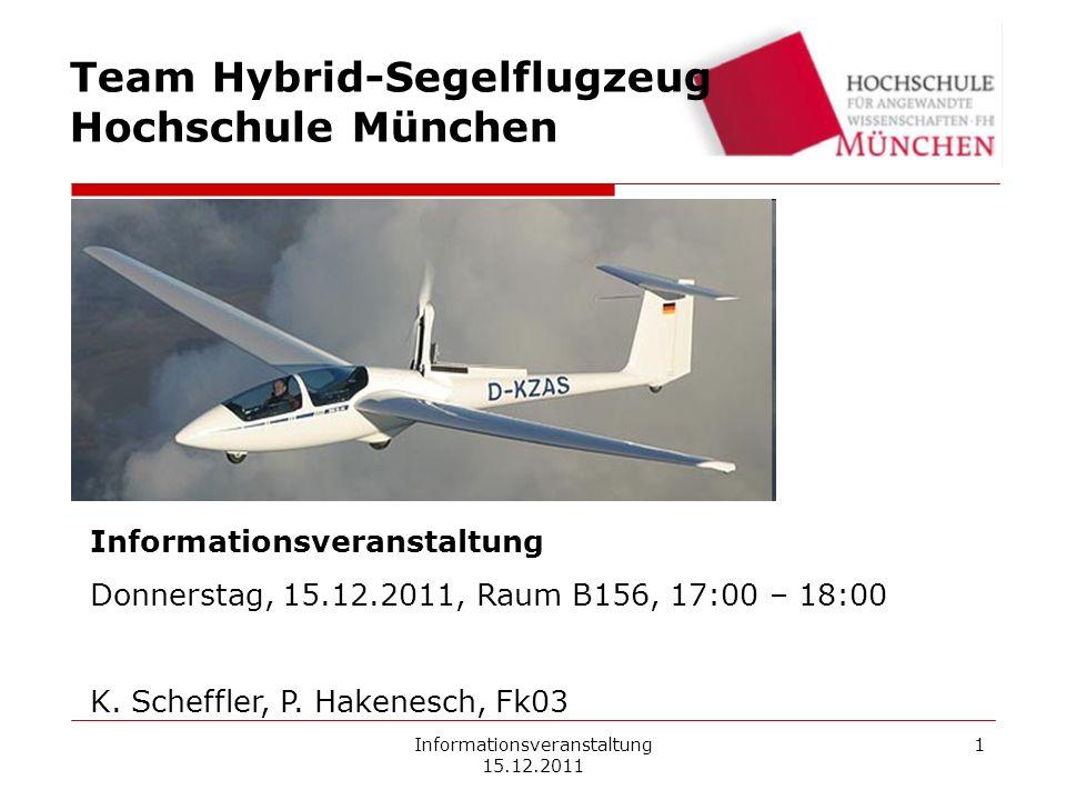 Informationsveranstaltung 15.12.2011 1 Team Hybrid-Segelflugzeug Hochschule München Informationsveranstaltung Donnerstag, 15.12.2011, Raum B156, 17:00