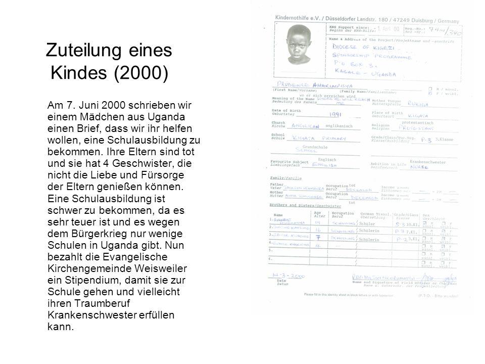 Zuteilung eines Kindes (2000) Am 7. Juni 2000 schrieben wir einem Mädchen aus Uganda einen Brief, dass wir ihr helfen wollen, eine Schulausbildung zu