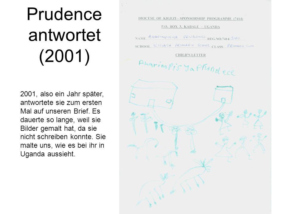Prudence antwortet (2001) 2001, also ein Jahr später, antwortete sie zum ersten Mal auf unseren Brief. Es dauerte so lange, weil sie Bilder gemalt hat