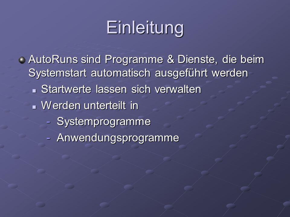 Einleitung AutoRuns sind Programme & Dienste, die beim Systemstart automatisch ausgeführt werden Startwerte lassen sich verwalten Startwerte lassen si