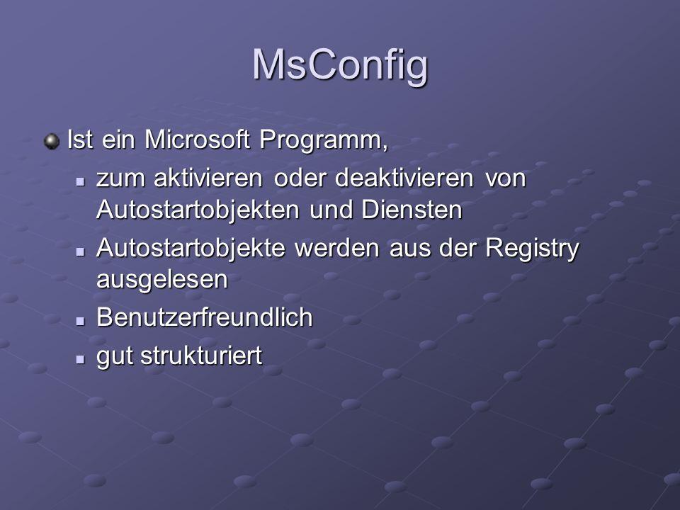 MsConfig Ist ein Microsoft Programm, zum aktivieren oder deaktivieren von Autostartobjekten und Diensten zum aktivieren oder deaktivieren von Autostartobjekten und Diensten Autostartobjekte werden aus der Registry ausgelesen Autostartobjekte werden aus der Registry ausgelesen Benutzerfreundlich Benutzerfreundlich gut strukturiert gut strukturiert
