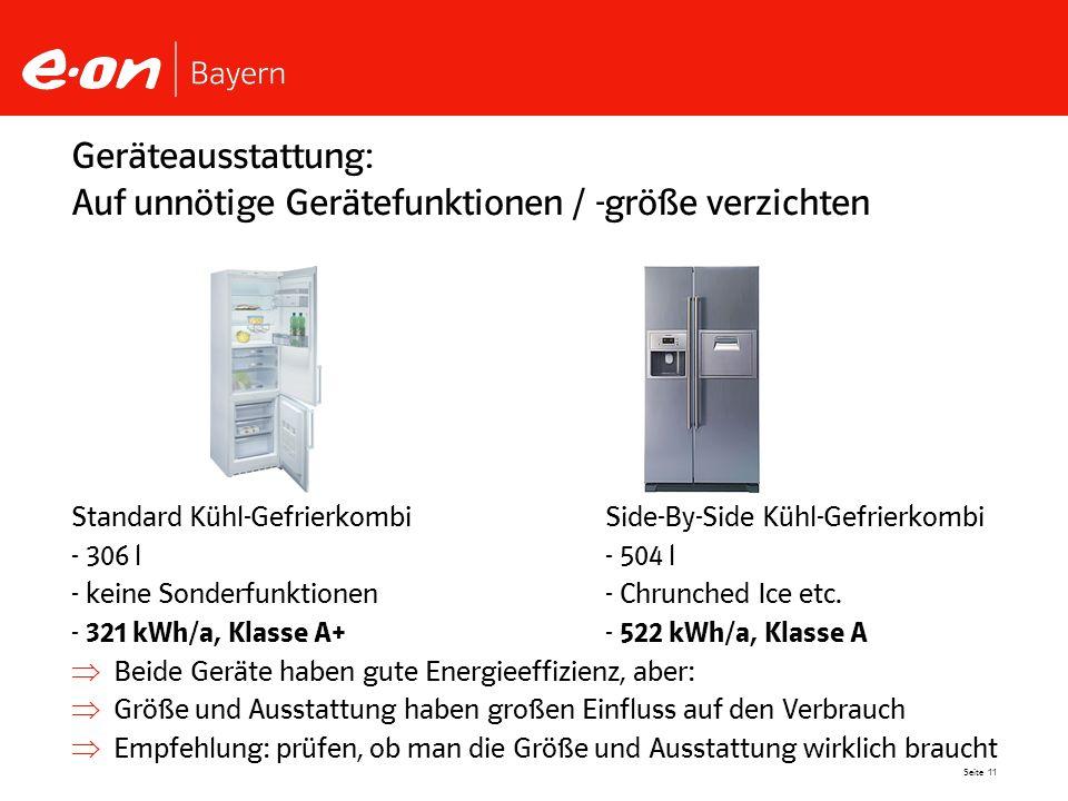 Seite 11 Geräteausstattung: Auf unnötige Gerätefunktionen / -größe verzichten Standard Kühl-GefrierkombiSide-By-Side Kühl-Gefrierkombi - 306 l- 504 l