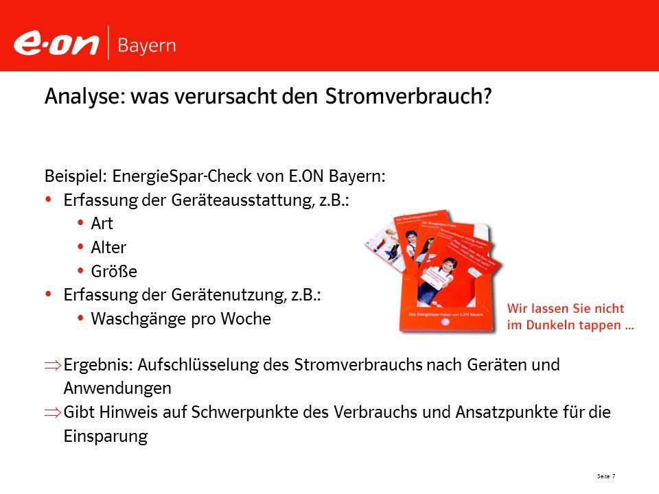 Seite 7 Analyse: was verursacht den Stromverbrauch? Beispiel: EnergieSpar-Check von E.ON Bayern: Erfassung der Geräteausstattung, z.B.: Art Alter Größ