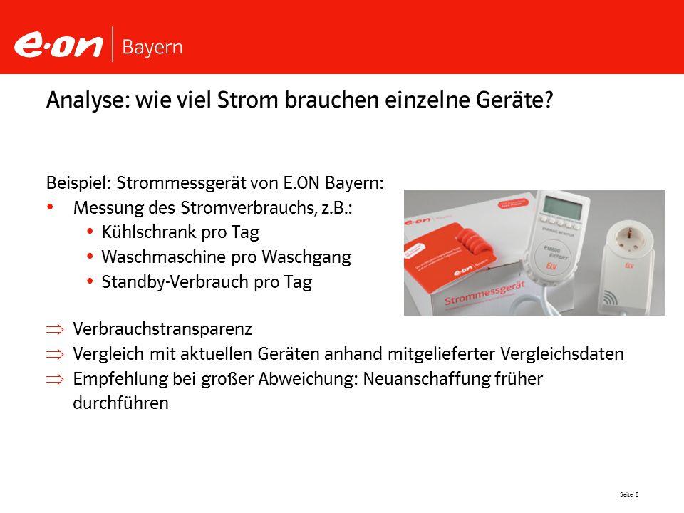 Seite 8 Analyse: wie viel Strom brauchen einzelne Geräte? Beispiel: Strommessgerät von E.ON Bayern: Messung des Stromverbrauchs, z.B.: Kühlschrank pro