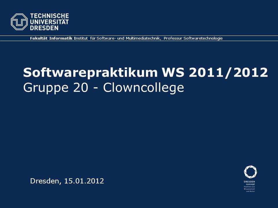 Softwarepraktikum WS 2011/2012 Gruppe 20 - Clowncollege Fakultät Informatik Institut für Software- und Multimediatechnik, Professur Softwaretechnologi