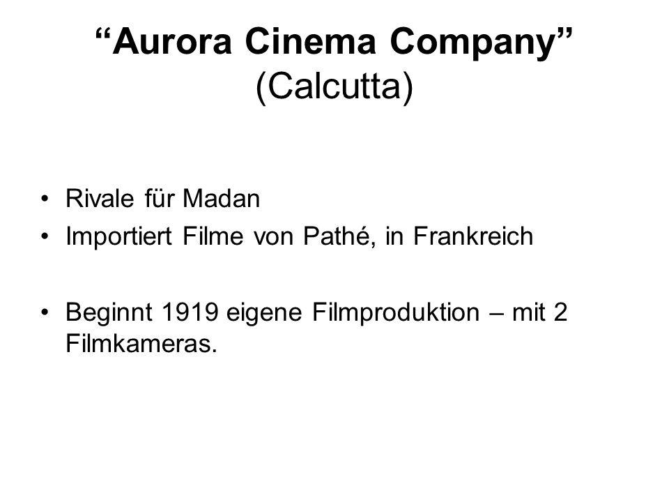 Aurora Cinema Company (Calcutta) Rivale für Madan Importiert Filme von Pathé, in Frankreich Beginnt 1919 eigene Filmproduktion – mit 2 Filmkameras.