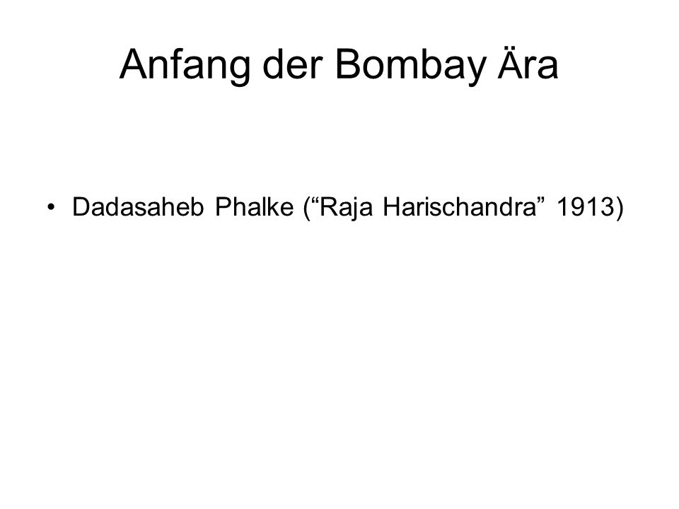 Anfang der Bombay Ä ra Dadasaheb Phalke (Raja Harischandra 1913)