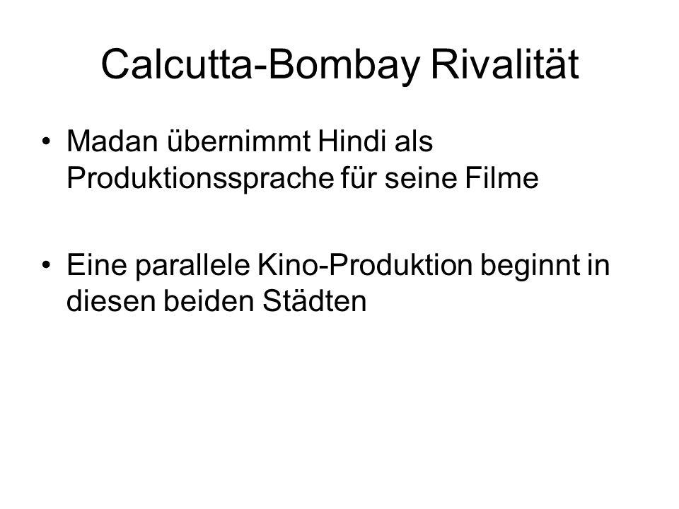 Calcutta-Bombay Rivalität Madan übernimmt Hindi als Produktionssprache für seine Filme Eine parallele Kino-Produktion beginnt in diesen beiden Städten