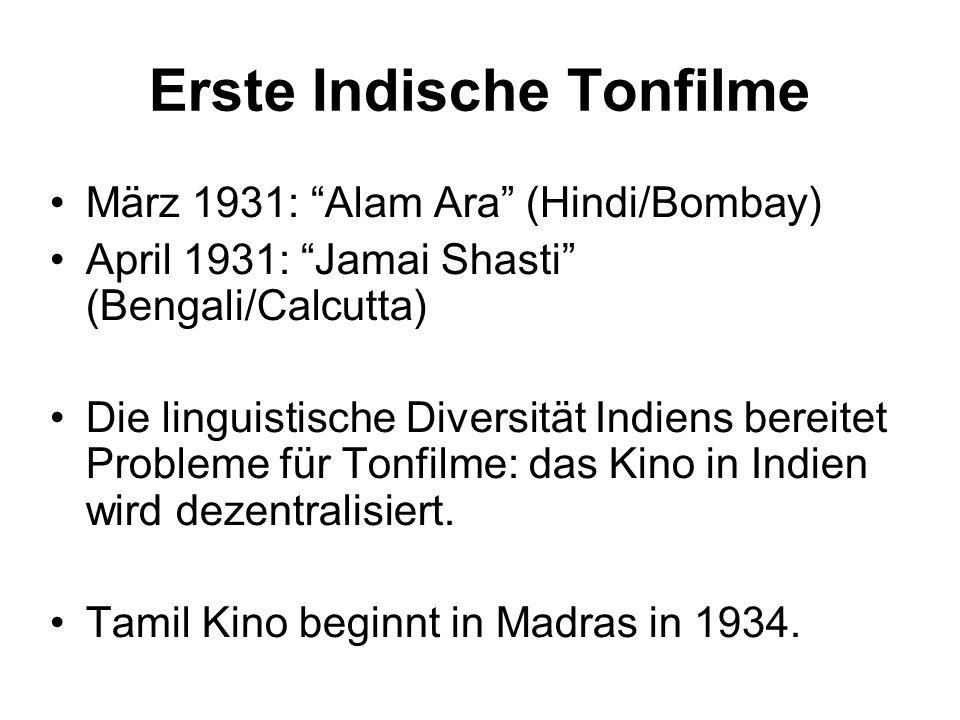 Erste Indische Tonfilme März 1931: Alam Ara (Hindi/Bombay) April 1931: Jamai Shasti (Bengali/Calcutta) Die linguistische Diversität Indiens bereitet Probleme für Tonfilme: das Kino in Indien wird dezentralisiert.