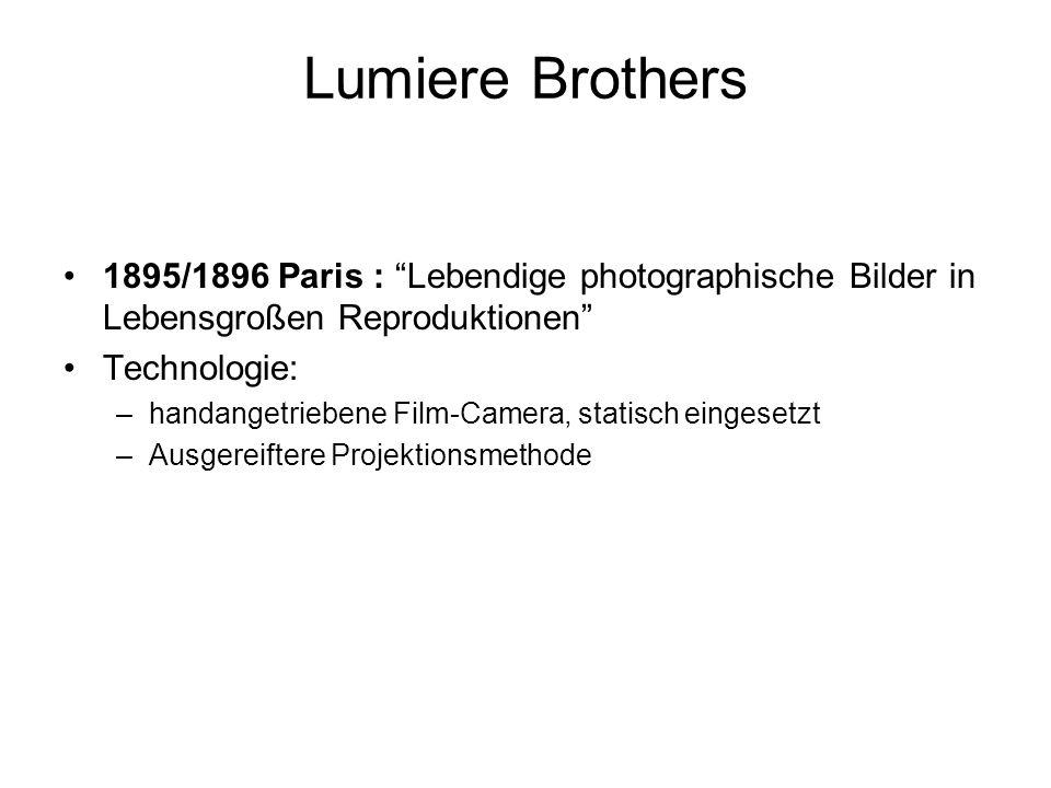 Lumiere Brothers 1895/1896 Paris : Lebendige photographische Bilder in Lebensgroßen Reproduktionen Technologie: –handangetriebene Film-Camera, statisch eingesetzt –Ausgereiftere Projektionsmethode