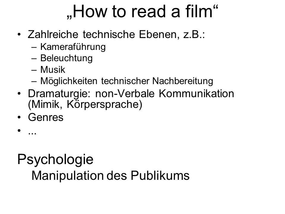 How to read a film Zahlreiche technische Ebenen, z.B.: –Kameraführung –Beleuchtung –Musik –Möglichkeiten technischer Nachbereitung Dramaturgie: non-Verbale Kommunikation (Mimik, Körpersprache) Genres...