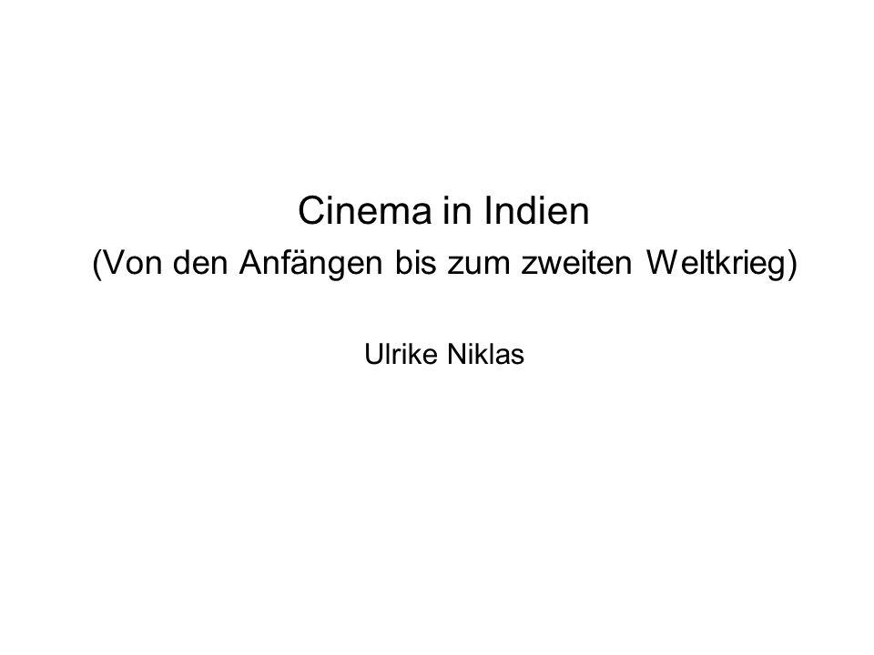 Cinema in Indien (Von den Anfängen bis zum zweiten Weltkrieg) Ulrike Niklas