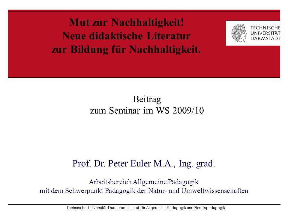 Technische Universität Darmstadt Institut für Allgemeine Pädagogik und Berufspädagogik Mut zur Nachhaltigkeit! Neue didaktische Literatur zur Bildung