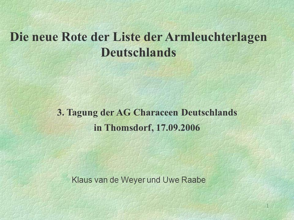 1 Die neue Rote der Liste der Armleuchterlagen Deutschlands Klaus van de Weyer und Uwe Raabe 3. Tagung der AG Characeen Deutschlands in Thomsdorf, 17.