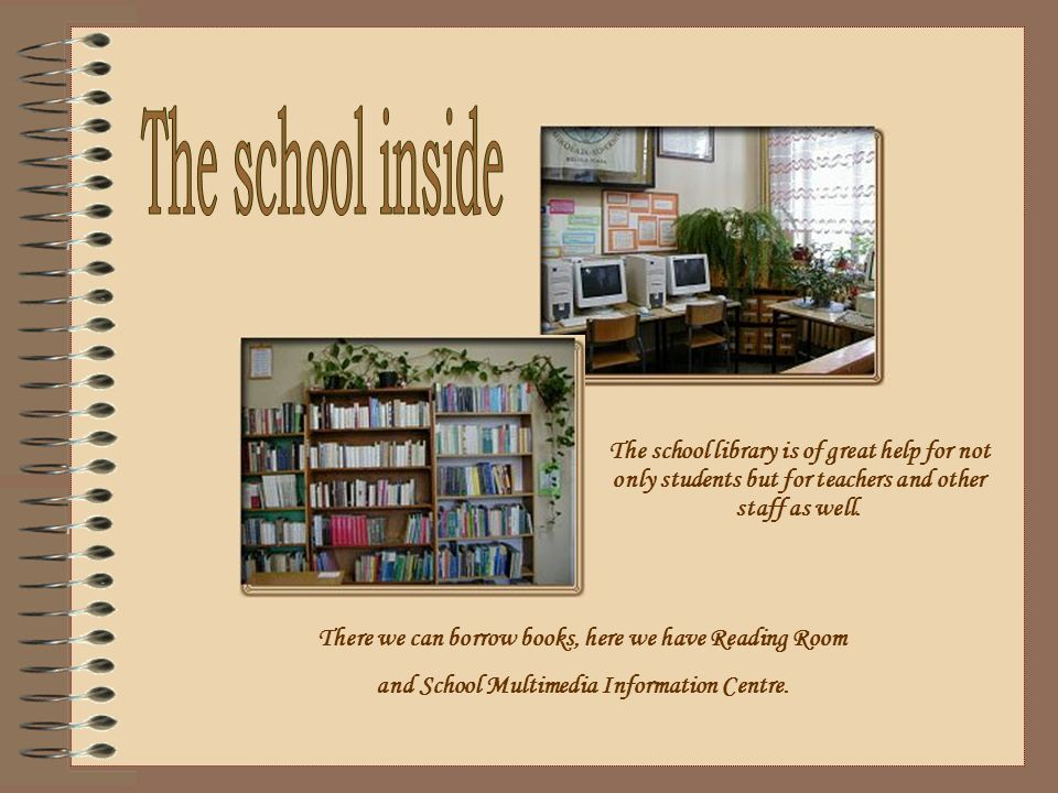 The school library is of great help for not only students but for teachers and other staff as well.