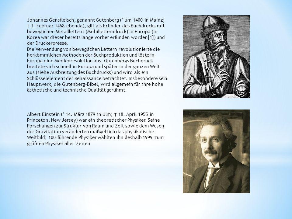 Johannes Gensfleisch, genannt Gutenberg (* um 1400 in Mainz; 3. Februar 1468 ebenda), gilt als Erfinder des Buchdrucks mit beweglichen Metalllettern (
