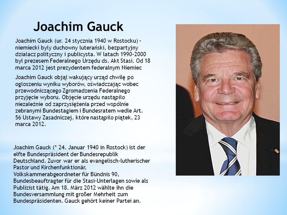 Joachim Gauck Joachim Gauck (ur. 24 stycznia 1940 w Rostocku) – niemiecki były duchowny luterański, bezpartyjny działacz polityczny i publicysta. W la