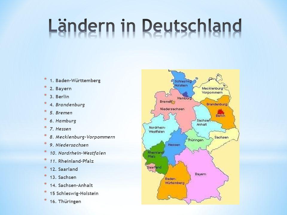 * 1. Baden-Württemberg * 2. Bayern * 3. Berlin * 4. Brandenburg * 5. Bremen * 6. Hamburg * 7. Hessen * 8. Mecklenburg-Vorpommern * 9. Niedersachsen *