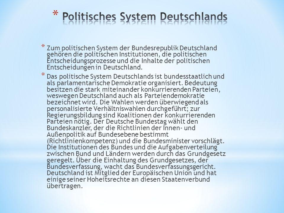 * Zum politischen System der Bundesrepublik Deutschland gehören die politischen Institutionen, die politischen Entscheidungsprozesse und die Inhalte d