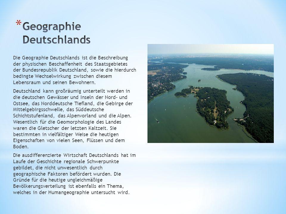 Die Geographie Deutschlands ist die Beschreibung der physischen Beschaffenheit des Staatsgebietes der Bundesrepublik Deutschland, sowie die hierdurch