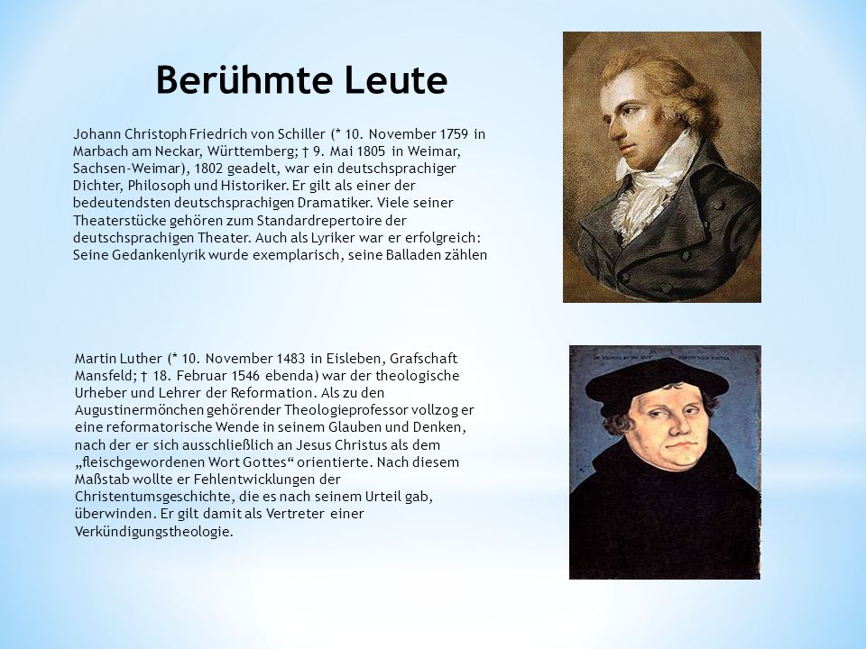 Berühmte Leute Johann Christoph Friedrich von Schiller (* 10. November 1759 in Marbach am Neckar, Württemberg; 9. Mai 1805 in Weimar, Sachsen-Weimar),