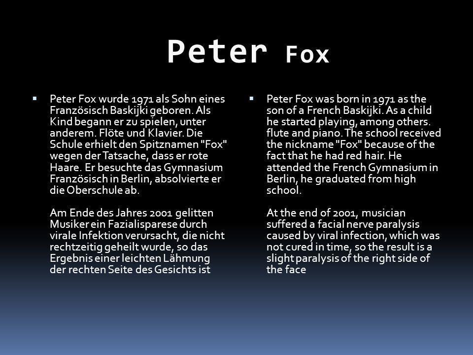 Peter Fox wurde 1971 als Sohn eines Französisch Baskijki geboren. Als Kind begann er zu spielen, unter anderem. Flöte und Klavier. Die Schule erhielt