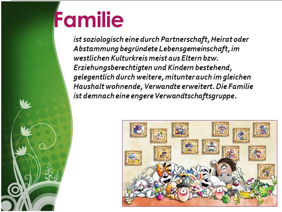 Familie und Gesellschaftsleben 22 Familie ist soziologisch eine durch Partnerschaft, Heirat oder Abstammung begründete Lebensgemeinschaft, im westlich