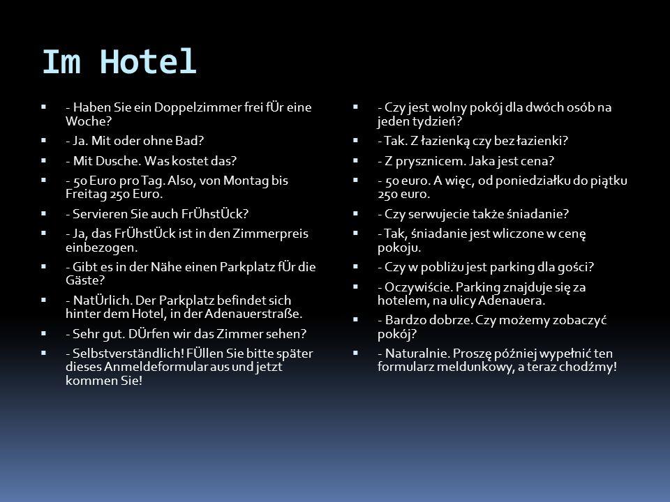 Im Hotel - Haben Sie ein Doppelzimmer frei fÜr eine Woche? - Ja. Mit oder ohne Bad? - Mit Dusche. Was kostet das? - 50 Euro pro Tag. Also, von Montag