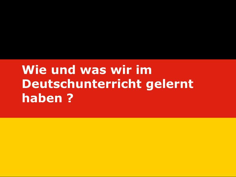 Wie und was wir im Deutschunterricht gelernt haben ?