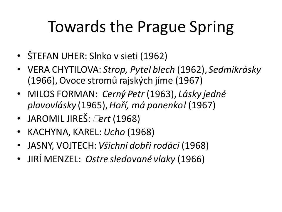 Towards the Prague Spring ŠTEFAN UHER: Slnko v sieti (1962) VERA CHYTILOVA: Strop, Pytel blech (1962), Sedmikrásky (1966), Ovoce stromů rajských jíme (1967) MILOS FORMAN: Cerný Petr (1963), Lásky jedné plavovlásky (1965), Hoří, má panenko.
